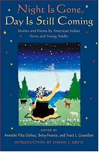 9780763615185: Night is Gone, Day is Still Coming: Stories and Poems by American Indian Teens and Young Adults (Betsy Franco Young Adult)