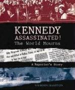 9780763615642: Kennedy Assassinated! The World Mourns: A Reporter's Story