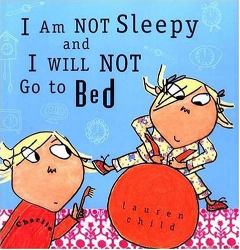 9780763615703: I Am Not Sleepy and I Will Not Go to Bed (Charlie and Lola)