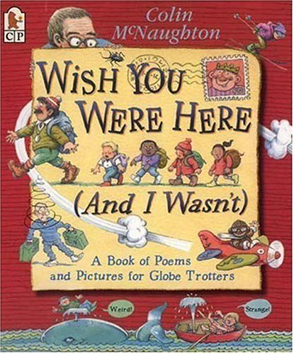 9780763617202: Wish You Were Here (And I Wasn't): A Book of Poems and Pictures for Globe Trotters