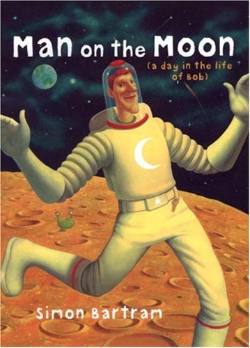 9780763618971: Man on the Moon: A Day in the Life of Bob