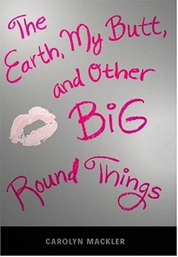 9780763619589: The Earth, My Butt, and Other Big Round Things (Teen's Top 10 (Awards))