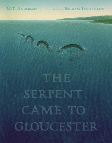 The Serpent Came to Gloucester: Anderson, M.T.