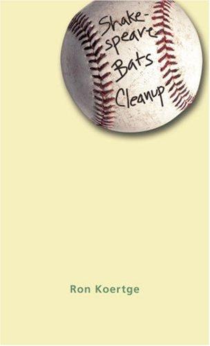 Shakespeare Bats Cleanup: Koertge, Ron