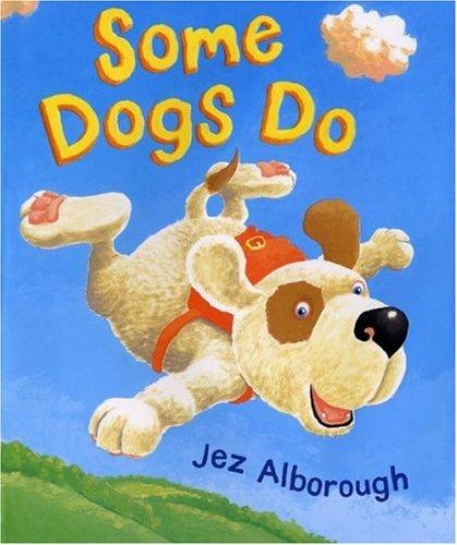 Some Dogs Do: Alborough, Jez