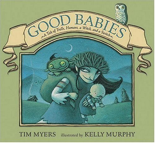 9780763622275: Good Babies: A Tale of Trolls, Humans, a Witch and a Switch