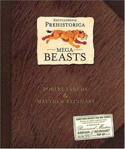 Encyclopedia Prehistorica: Mega-Beasts: Sabuda, Robert & Reinhart, Matthew