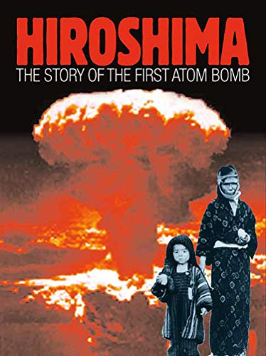 Hiroshima: The Story of the First Atom Bomb