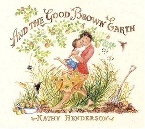 9780763623012: And the Good Brown Earth