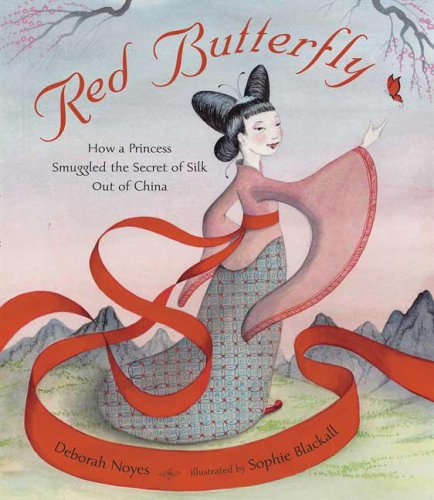 Red Butterfly: How a Princess Smuggled the Secret of Silk Out of China: Noyes, Deborah