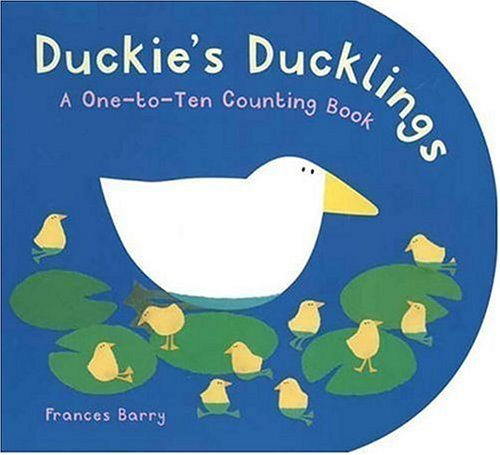 Duckie's Ducklings: A One-to-Ten Counting Book: Barry, Frances