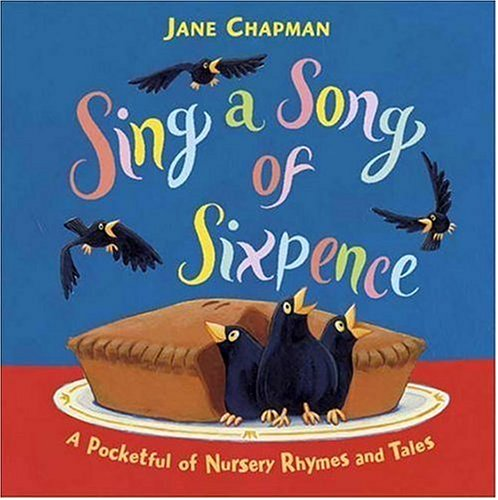 9780763625450: Sing a Song of Sixpence: A Pocketful of Nursery Rhymes and Tales