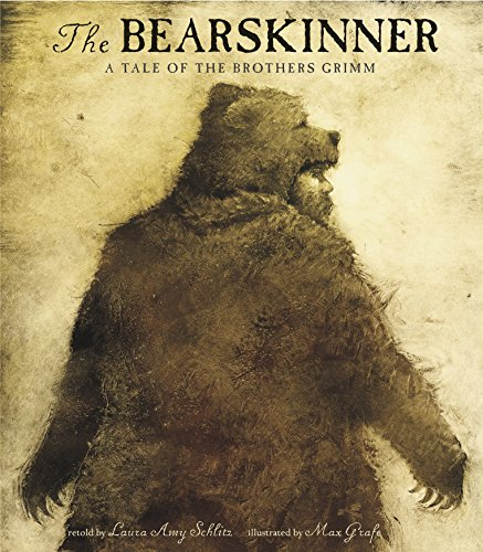 The Bearskinner: a Tale of the Brothers Grimm: Schlitz, Laura Amy