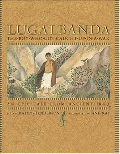 9780763627829: Lugalbanda: The Boy Who Got Caught Up in a War: An Epic Tale From Ancient Iraq (Aesop Prize (Awards))