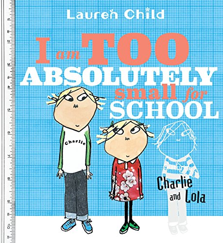 9780763628871: I Am Too Absolutely Small for School (Charlie and Lola)