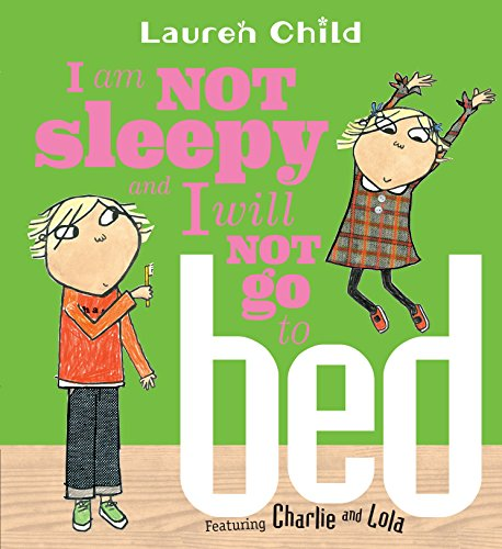 9780763629700: I Am Not Sleepy and I Will Not Go to Bed (Charlie & Lola)