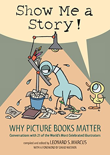 9780763635060: Show Me a Story!: Why Picture Books Matter: Conversations with 21 of the World's Most Celebrated Illustrators