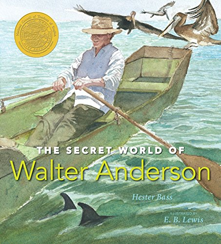 The Secret World of Walter Anderson (Orbis Pictus Award for Outstanding Nonfiction for Children): ...