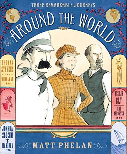 Around the World: Three Remarkable Journeys: Phelan, Matt