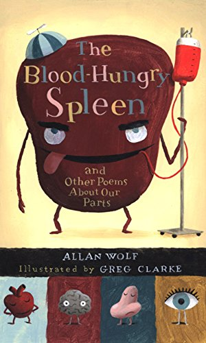 9780763638061: The Blood-Hungry Spleen and Other Poems About Our Parts