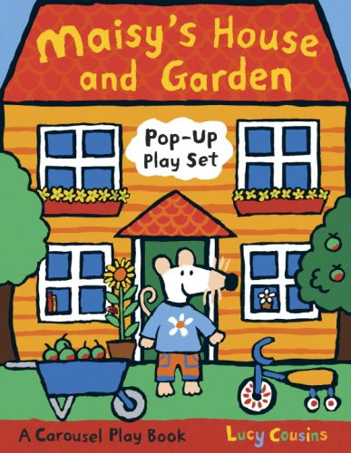 Maisy's House and Garden Pop-Up Play Set: A Carousel Play Book: Lucy Cousins, Lucy Cousins (...