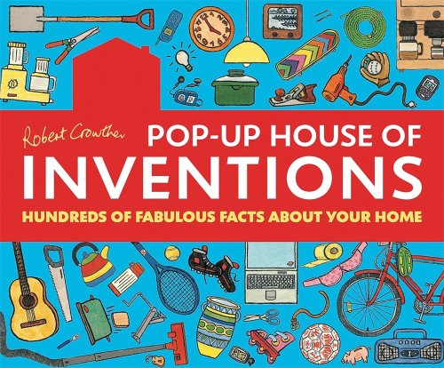 9780763642532: Robert Crowther's Pop-Up House of Inventions: Hundreds of Fabulous Facts About Your Home