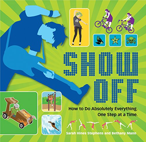 Show Off: How To Do Absolutely Everything. One Step At A Time.