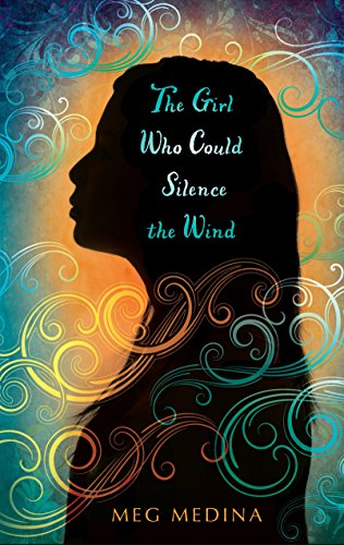 The Girl Who Could Silence the Wind: Meg Medina