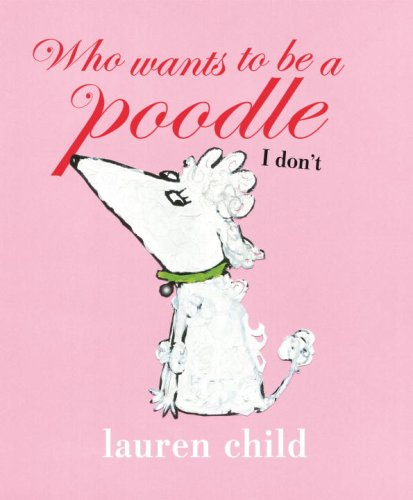 9780763646103: Who Wants to Be a Poodle, I Don't