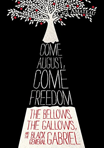 9780763647926: Come August, Come Freedom: The Bellows, The Gallows, and The Black General Gabriel