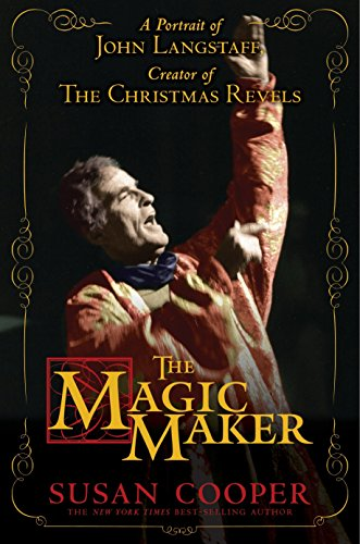 The Magic Maker: A Portrait of John Langstaff and His Revels: Susan Cooper