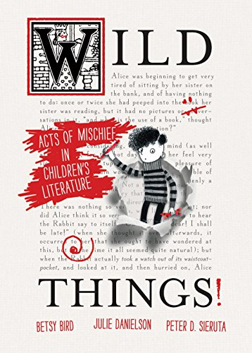 Wild Things! Acts of Mischief in Children's: Bird, Betsy, Danielson,