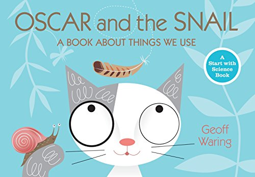 Oscar and the Snail A Book About Things That We Use Start with Science