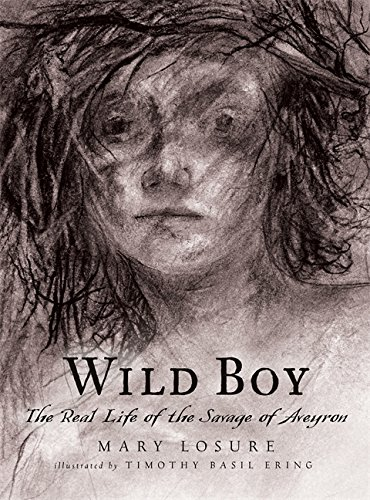 Wild Boy : The Real Life of the Savage of Aveyron