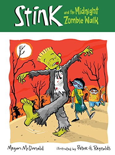 Stink and the Midnight Zombie Walk: Megan McDonald,Peter H. Reynolds,Peter H. (ILT) Reynolds,Peter ...