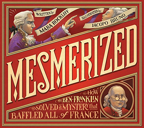 9780763663513: Mesmerized: How Ben Franklin Solved a Mystery that Baffled All of France