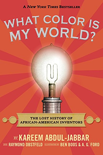 What Color Is My World?: The Lost History of African-American Inventors (0763664421) by Kareem Abdul-Jabbar; Raymond Obstfeld