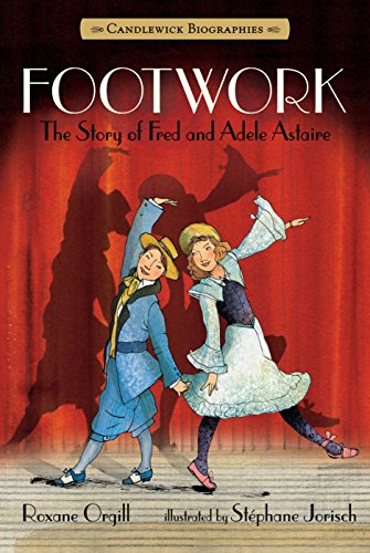 9780763664602: Footwork: Candlewick Biographies: The Story of Fred and Adele Astaire