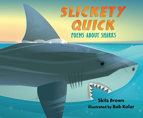 Slickety Quick: Poems about Sharks: Skila Brown