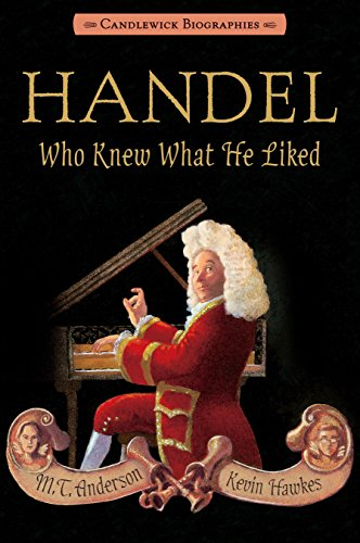 9780763666002: Handel, Who Knew What He Liked: Candlewick Biographies