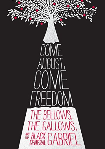 9780763668709: Come August, Come Freedom: The Bellows, the Gallows, and the Black General Gabriel
