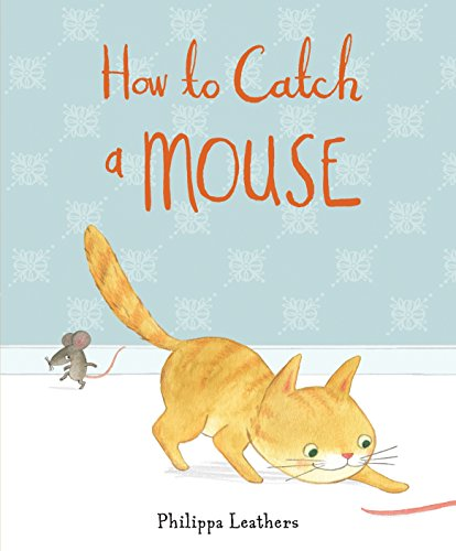 9780763669126: How to Catch a Mouse