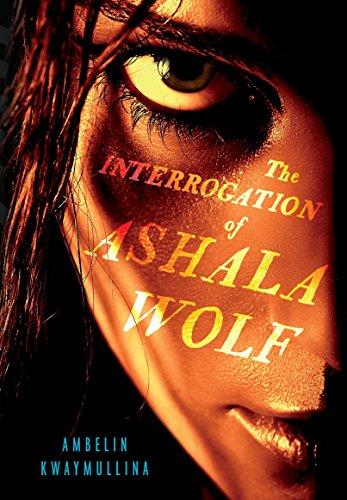The Interrogation of Ashala Wolf: Kwaymullina, Ambelin