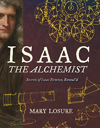 Isaac the Alchemist: Secrets of Isaac Newton, Reveal'd: Mary Losure