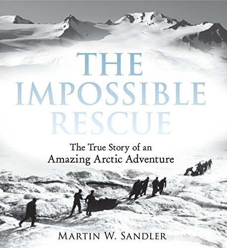 9780763670931: The Impossible Rescue: The True Story of an Amazing Arctic Adventure