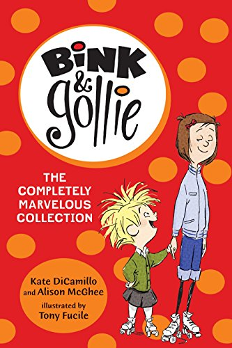 Bink and Gollie: The Completely Marvelous Collection: DiCamillo, Kate; McGhee,