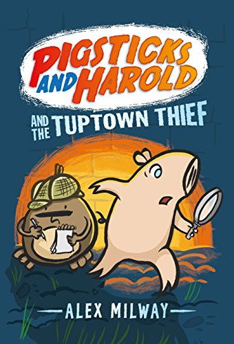 Pigsticks and Harold and the Tuptown Thief: Milway, Alex