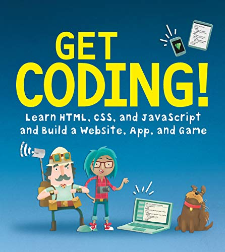 9780763692766: Get Coding!: Learn Html, CSS & JavaScript & Build a Website, App & Game