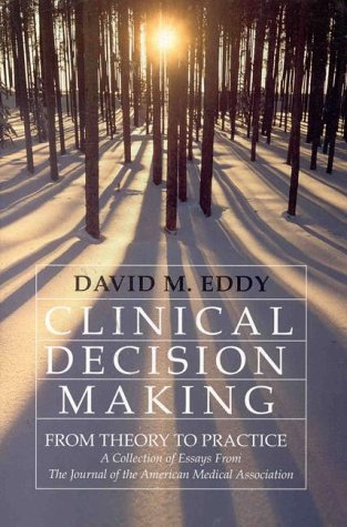 Clinical Decision Making: From Theory to Practice: Eddy, David M.