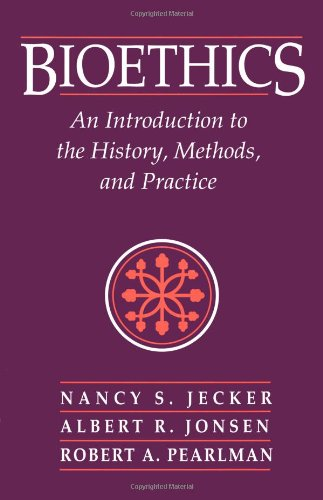 Bioethics: An Introduction to the History, Methods,: Nancy S. Jecker,